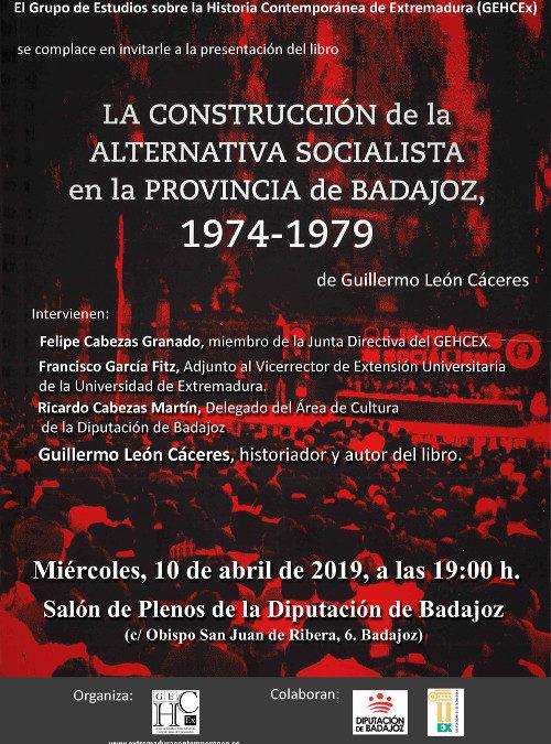 Presentación del libro «La construcción de la alternativa socialista en la provincia de Badajoz, 1974-1979», de Guillermo León Cáceres hoy, 10 de abril, a las 19:00 horas en el Salón de Plenos de Diputación de Badajoz