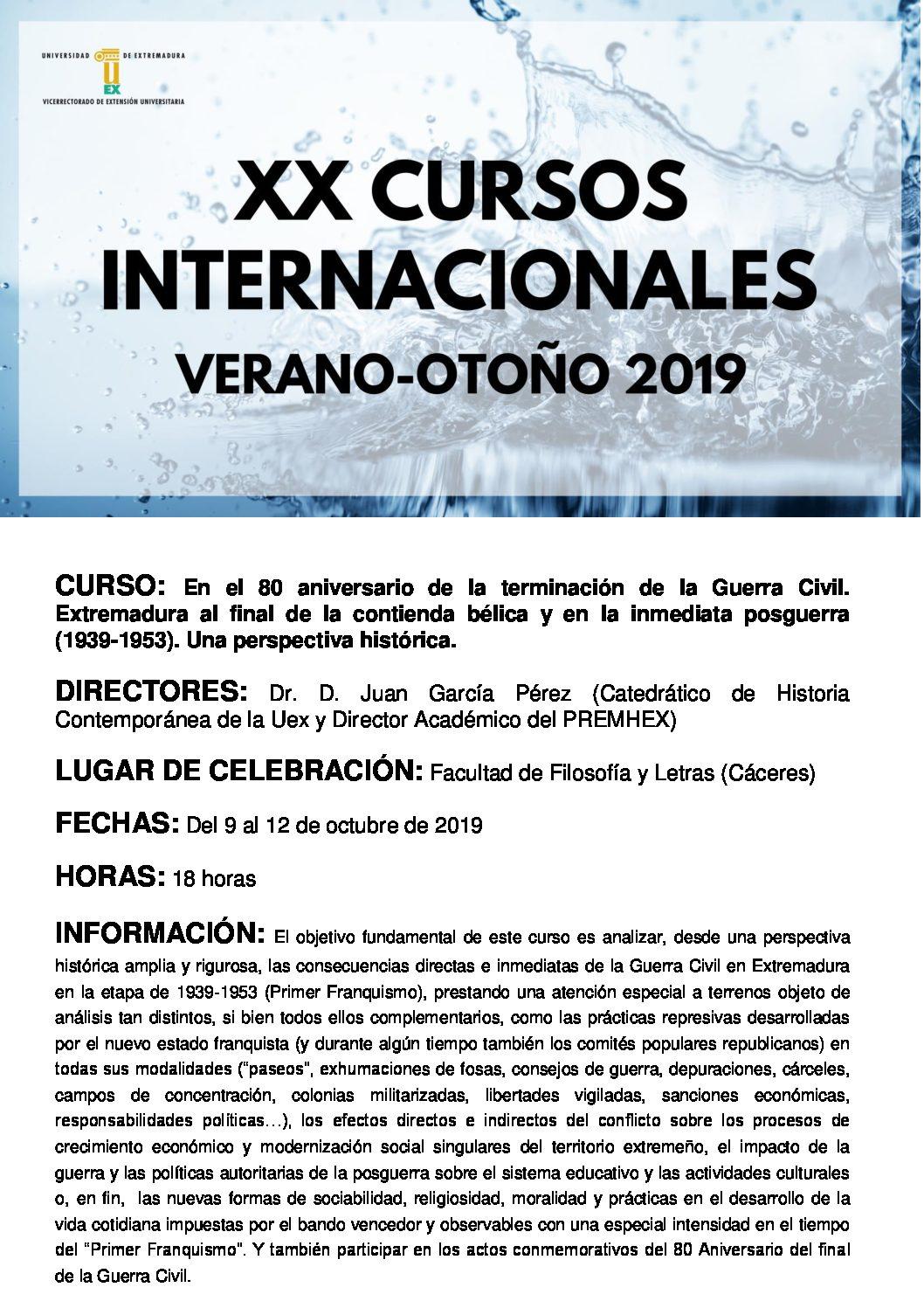 Curso de Verano-Otoño, en la XX edición de los cursos internacionales de la UEX, con el título de «En el 80 Aniversario de la terminación de la Guerra Civil. Extremadura al final de la contienda bélica (1939-1953). Tendrá lugar los días 9 a 12 de octubre en la Facultad de Filosofía y Letras de la UEX.